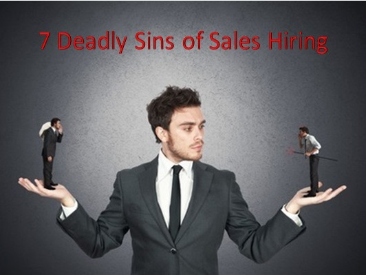 7 deadly sins of sales recruiting and hiring