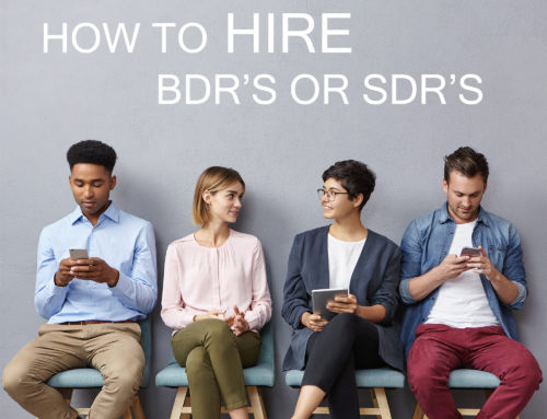 How to Hire Business Development Representatives (BDR's) or Sales Development Representatives (SDR's)