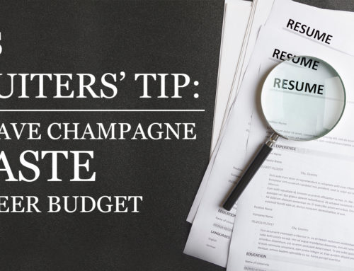 Sales Recruiters' Tip: Don't Have Champagne Taste On A Beer Budget
